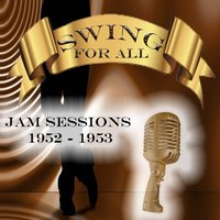 Swing for All, Jam Sessions 1952 - 1953 — Norman Granz