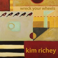 Wreck Your Wheels — Kim Richey