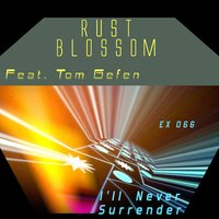 I'll Never Surrender — Rust Blossom feat. Tom Gefen