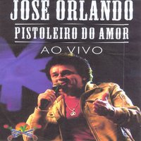 Pistoleiro do Amor — Jose Orlando
