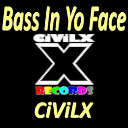 Bass In Yo Face — CIViLX