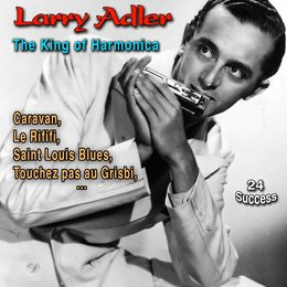 Larry Adler: The King of Harmonica — Larry Adler