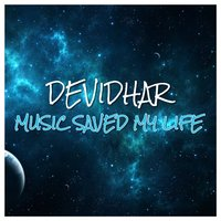 Music Saved My Life — DevidHar