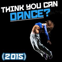 Think You Can Dance? (2015) — сборник