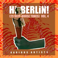 Hi Berlin! (25 Deep-House Tunes), Vol. 4 — сборник