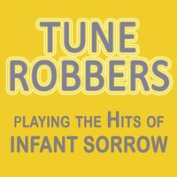 Tune Robbers Playing the Hits of Infant Sorrow — Tune Robbers
