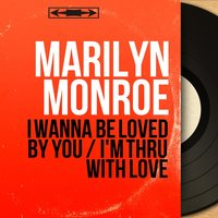 I Wanna Be Loved by You / I'm Thru with Love — Marilyn Monroe, Matty Malneck and His Orchestra
