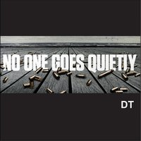 No One Goes Quietly — DT