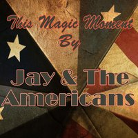 This Magic Moment — Jay & The Americans