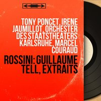 Rossini: Guillaume Tell, extraits — Marcel Couraud, Tony Poncet, Irène Jaumillot, Orchester des Staatstheaters Karlsruhe, Tony Poncet, Irène Jaumillot, Orchester des Staatstheaters Karlsruhe, Marcel Couraud, Джоаккино Россини