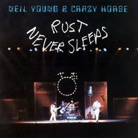 Rust Never Sleeps — Neil Young, Crazy Horse, Neil Young and Crazy Horse