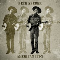 American Icon — Pete Seeger