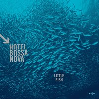 Little Fish — Hotel Bossa Nova
