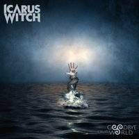 Goodbye Cruel World — Icarus Witch