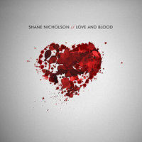 Love And Blood — Shane Nicholson