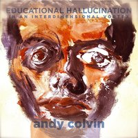 Educational Hallucination in an Interdimensional Vortex — Andy Colvin