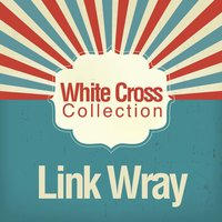 White Cross Collection — Link Wray