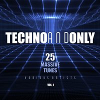 Techno and Only (25 Massive Tunes), Vol. 1 — сборник