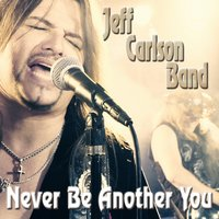 Never Be Another You — Jeff Carlson Band