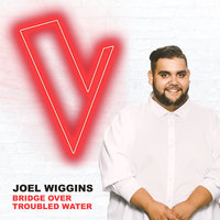 Bridge Over Troubled Water — Joel Wiggins