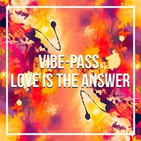 Love is The Answer — Vibe-Pass