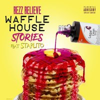 Waffle House Stories — Bezz Believe