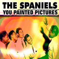 You Painted Pictures — The Spaniels