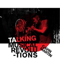 Talking Musical Revolutions — Gavin Martin