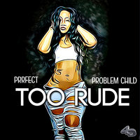 Too Rude — Prrefect, Problem Child, 4th Dimension Productions