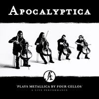 Plays Metallica by Four Cellos - A Live Performance — Apocalyptica