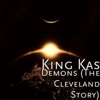 Demons (The Cleveland Story) — King Kas