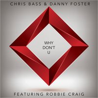 Why Don't U — Chris Bass, Danny Foster, Robbie Craig