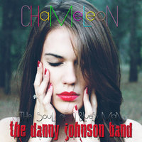 Chameleon (The Soul of a Bluesman) — Danny Johnson Band