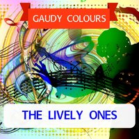 Gaudy Colours — The Lively Ones