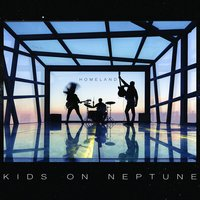 Homeland — KIDS ON NEPTUNE