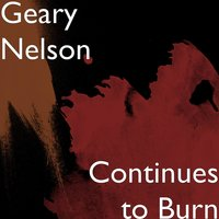 Continues to Burn — Geary Nelson