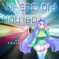 Where Did You Go — S3RL, Charlotte, feat Charlotte