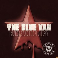 Fame And Glory — The Blue Van