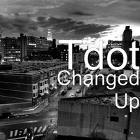 Changed Up — TDot