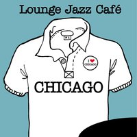Lounge Jazz Café - Chicago — сборник