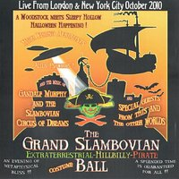 The Grand Slambovian Extraterrestrial-Hillbilly-Pirate Costume Ball — Gandalf Murphy & The Slambovian Circus of Dreams