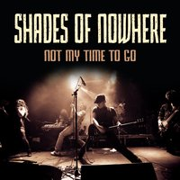 Not My Time to Go — Shades of Nowhere