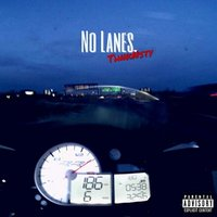 No Lanes. — ThnkNsty