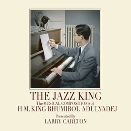 The Jazz King: The Musical Compositions of H.M. King Bhumibol Adulyadej — Larry Carlton