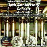 "34h Anniversary Concert: ""Conductor's Choice"" — Various Composers, Tom Cole, Coastal Communities Concert Band"