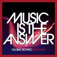 Music Is The Answer - Global Techno Edition 05 — сборник