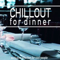 Chillout for Dinner (Exclusive Selection for Cool People) — сборник