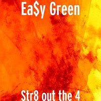Str8 out the 4 — Ea$y Green
