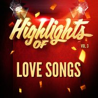 Highlights of Love Songs, Vol. 3 — Love Songs
