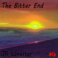 The Bitter End — JR Lonestar
